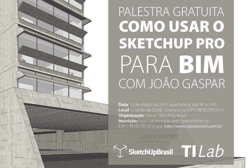 Palestra Como usar o SketchUp Pro para BIM com o arquiteto e diretor do TI Lab – João Gaspar