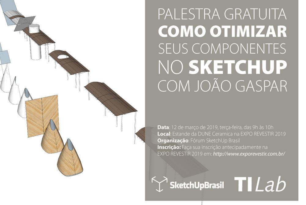 Palestra Como otimizar seus componentes no SketchUp com o arquiteto e diretor do TI Lab, João Gaspar.